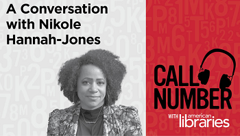 Listen to a Special Episode of the Call Number Podcast: A Conversation with Nikole Hannah-Jones