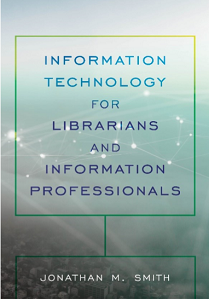 Examine the key concepts of I.T. with this textbook for librarians and information professionals