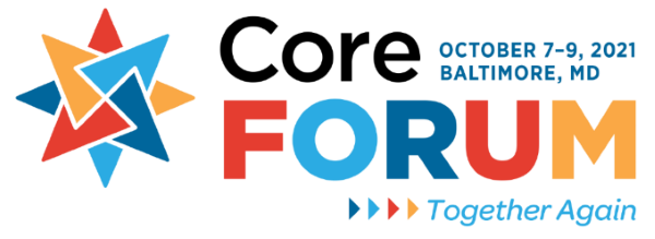 Core Forum: Together Again, October 7-9, 2021, in Baltimore, Maryland